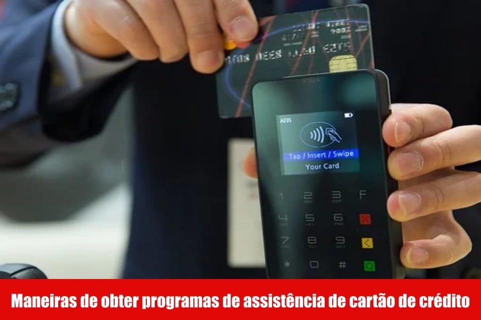 Maneiras de obter programas de assistência de cartão de crédito
